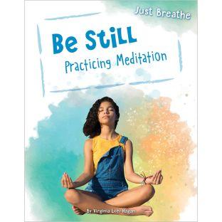 Be Still: Practicing Meditation