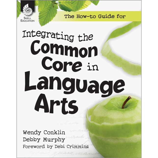The How-To Guide For Integrating The Common Core In Language Arts Book