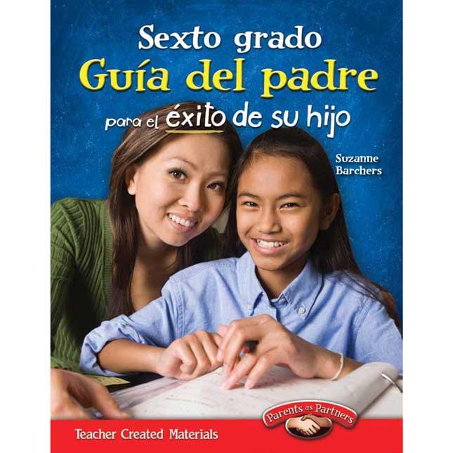 Sexto Grado Guia Del Padre Para El Exito De Su Hijo Book