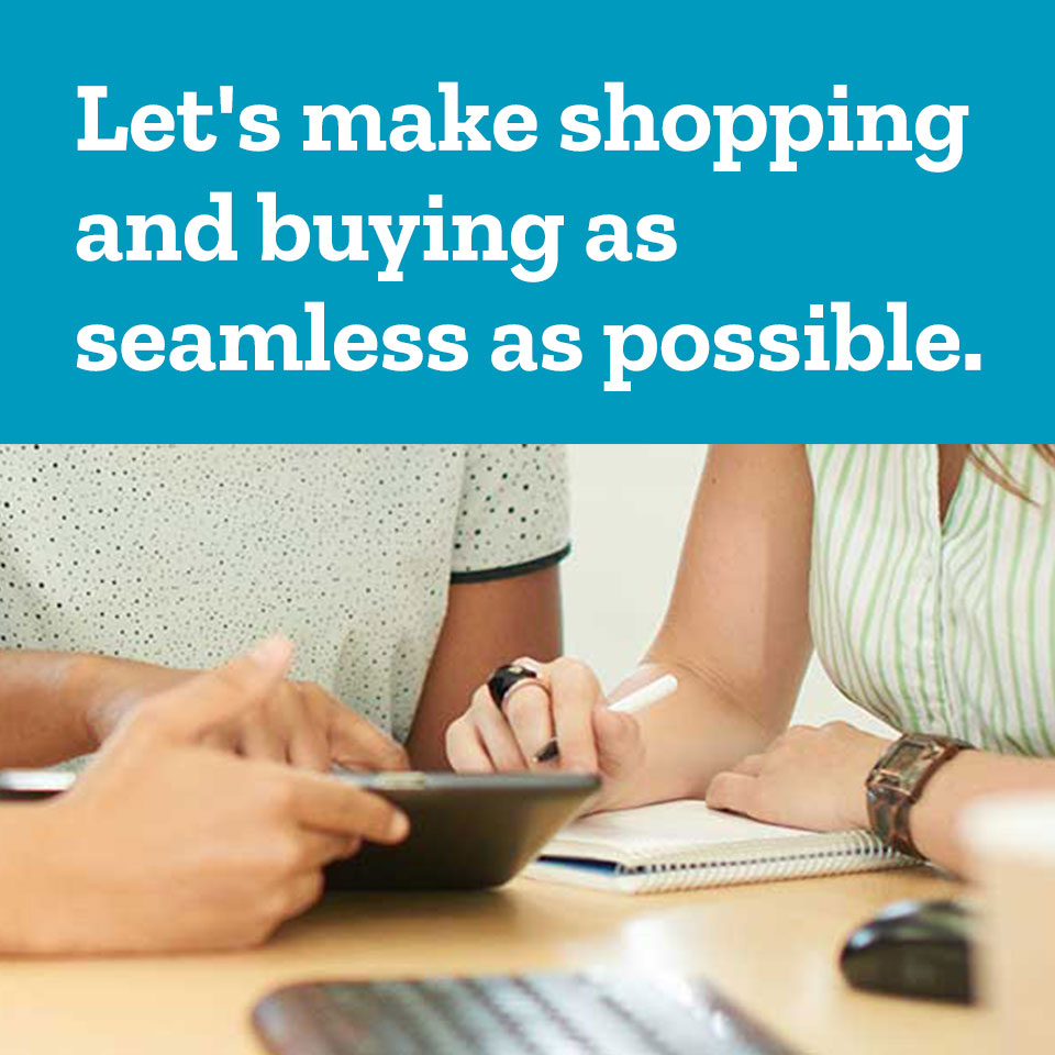 Let's make shopping and buying as seamless as possible