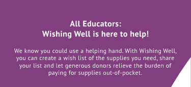 All Educators: Wishing Well is here to help!