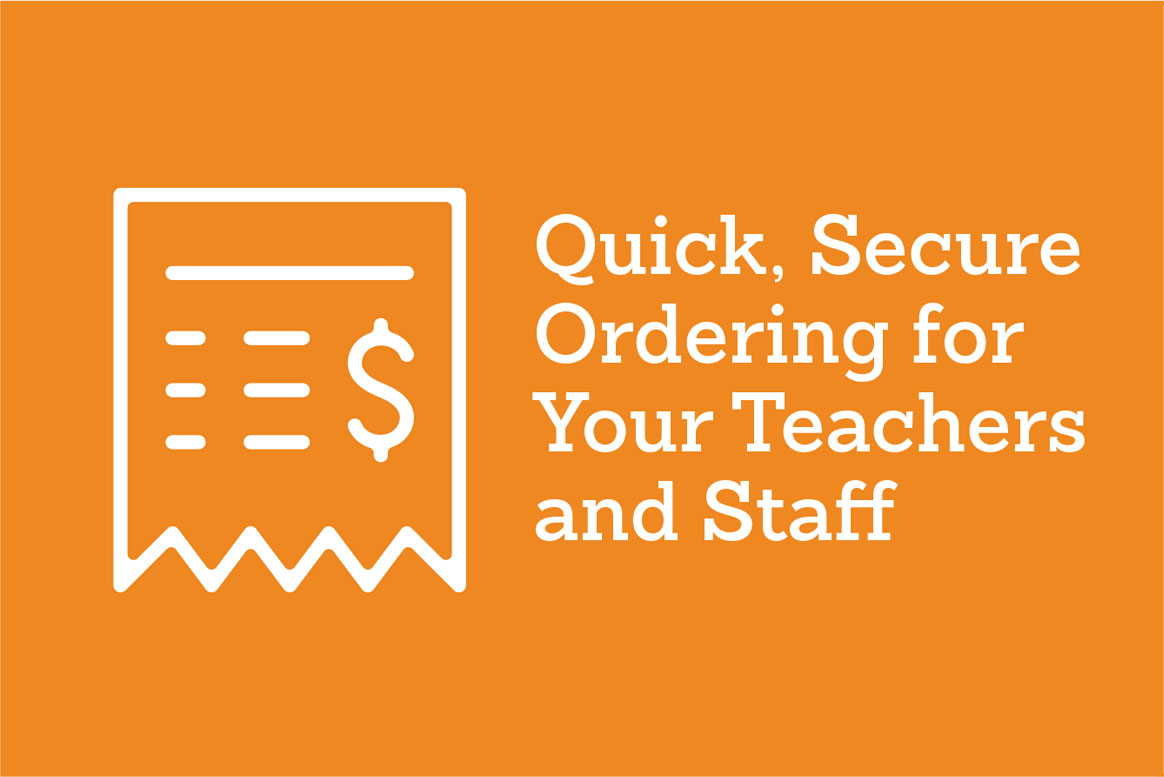Quick, Secure Ordering for Your Teachers and Staff
